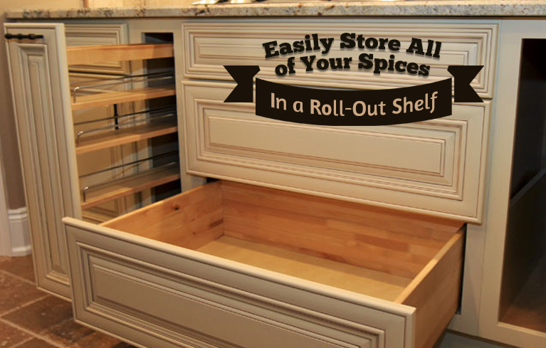 Cabinet roll-outs are perfect for your spices.