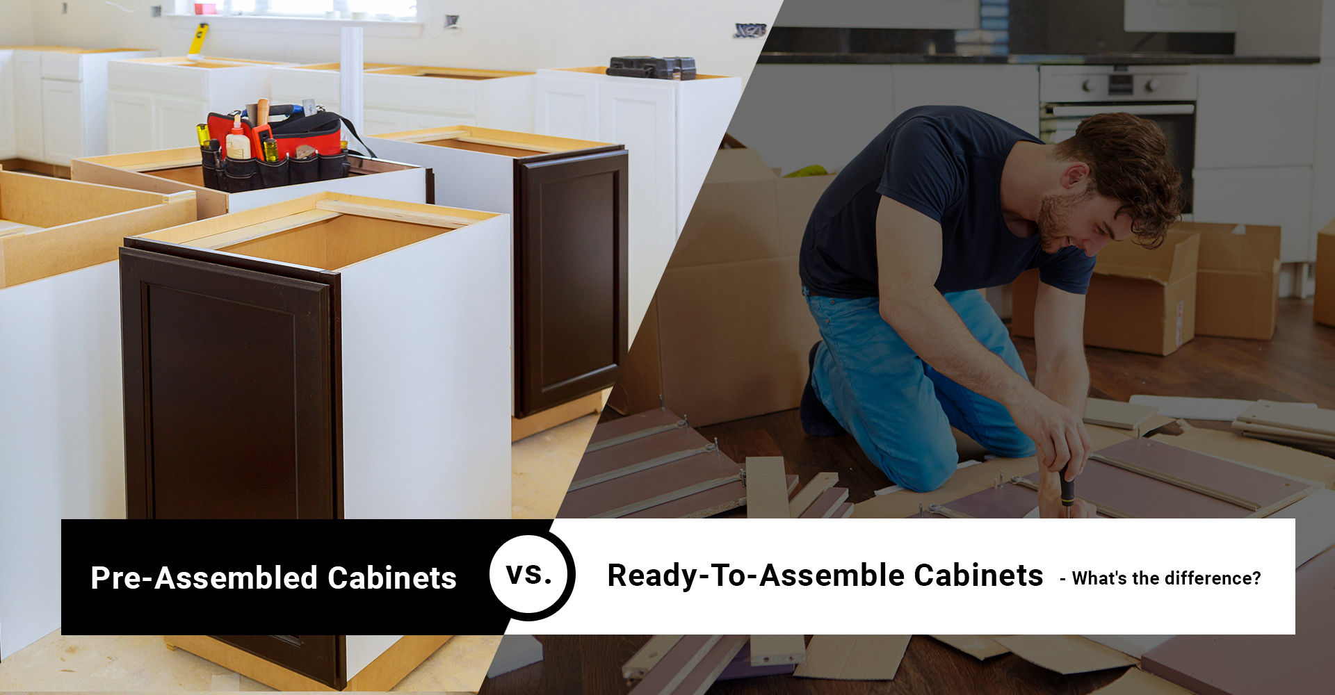 Assembled Vs. Ready to Assemble Cabinets