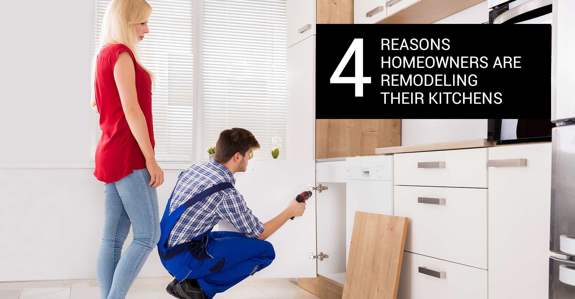 4 Reasons Homeowners are Remodeling Their Kitchens