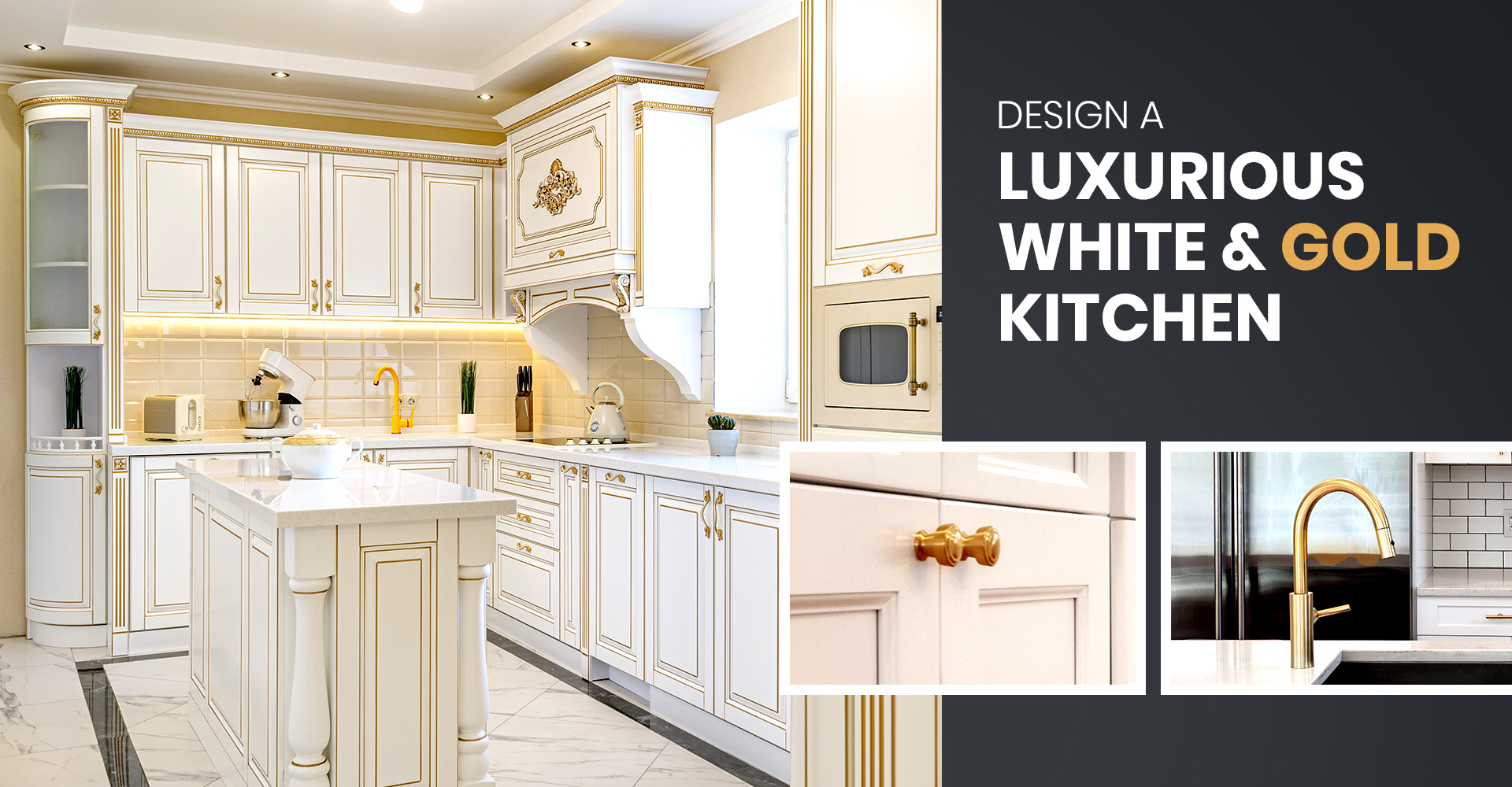 Design A Luxurious White And Gold Kitchen