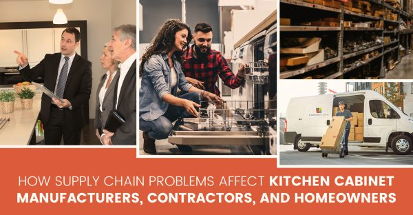 How Supply Chain Problems Affect Cabi-net Manufacturers, Kitchen Cabinet Con-tractors, and Homeowners